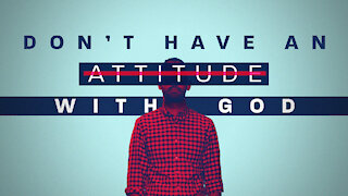 Don't Have an Attitude with God   Pastor Shane Idleman