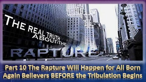 Part 10 The Rapture of All Born-Again Believers will take place before The Tribulation