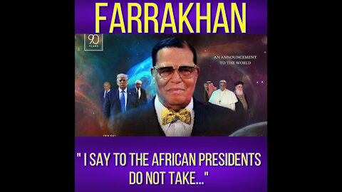 FARRAKHAN SAYS TO THE AFRICAN PRESIDENTS