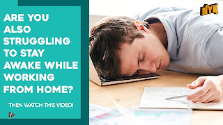 Top 4 Hacks To Manage Daytime Sleepiness While Working From Home *