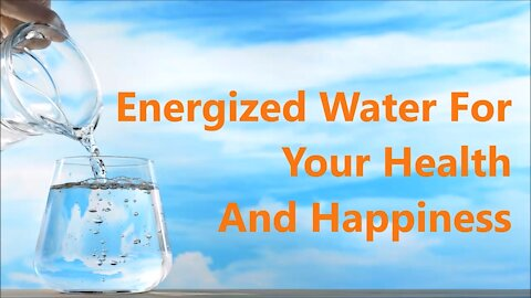 Energized Water For Your Health And Happiness