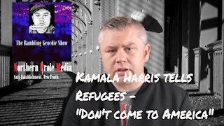 Kamala Harris tells Refugees not to come to America