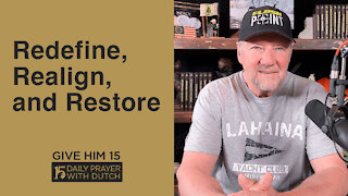 Redefine, Realign, and Restore   Give Him 15: Daily Prayer with Dutch   April 21