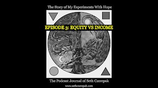 Experiments With Hope - Episode 3: Equity vs Income