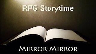 RPG Storytime - Mirror Mirror