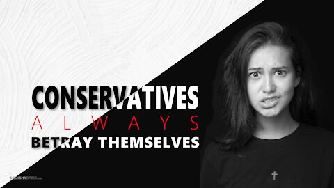 Conservatives always betray themselves - Learn how to fight back against political warfare.