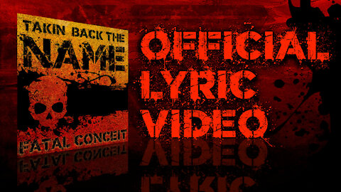 FATAL CONCEIT - TAKIN BACK THE NAME - OFFICIAL LYRIC VIDEO