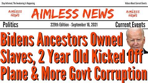 Bidens Ancestors Owned Slaves, 2 Year Old Kicked Off Plane & More Govt Corruption
