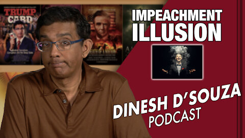 IMPEACHMENT ILLUSION Dinesh D'Souza Podcast Ep 23