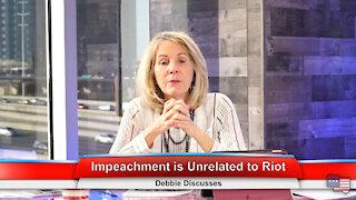 Impeachment is Unrelated to Riot | Debbie Discusses 1.11.21