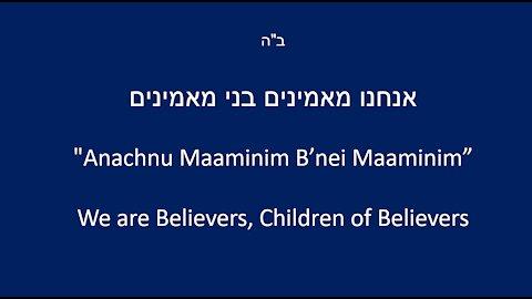 Anachnu Maaminim -- We are Believers