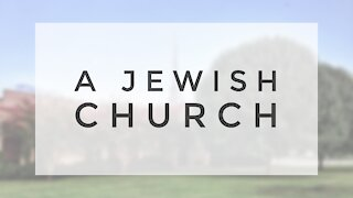 7.1.20 Wednesday Lesson - A JEWISH CHURCH