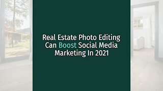 Real Estate Photo Editing Can Boost Social Media Marketing In 2021