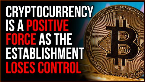 Cryptocurrency Is A Positive Force As The Establishment LOSES CONTROL, But They'll Try To Control It