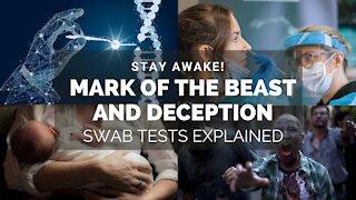MARK OF THE BEAST, DECEPTIONS, & SWAB TESTS. PLEASE STAY AWAKE!!!