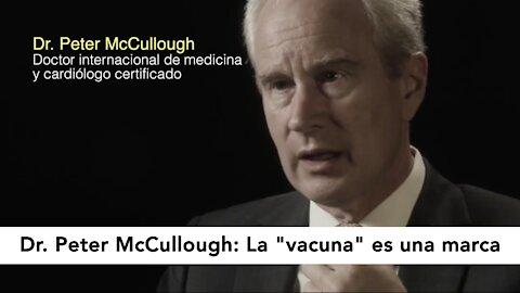 """Dr. Peter McCullough: La """"vacuna"""" es una marca"""