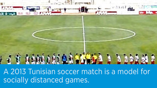 A 2013 Tunisian soccer match is a model for socially distanced games.