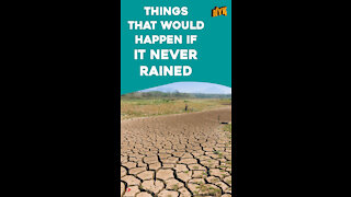 What if there existed no rain?