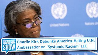 Charlie Kirk Debunks America-Hating U.N. Ambassador on 'Systemic Racism' LIE
