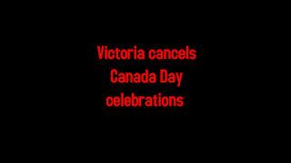 Victoria cancels Canada Day celebrations 6-11-2021