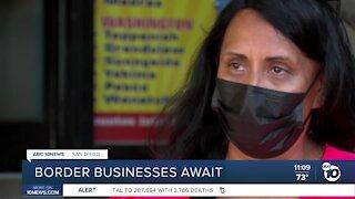 Border businesses await