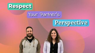 Respect Your Partner's Perspective