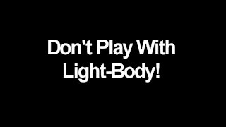 """""""Don't Play With Your Light Body"""""""