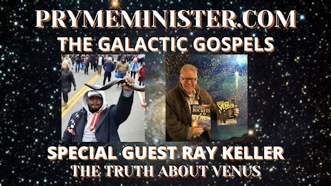 PRYMEMINISTER.COM EXCLUSIVE W/ RAY KELLER - THE GALACTIC GOSPELS _ TRUTH ABOUT VENUS