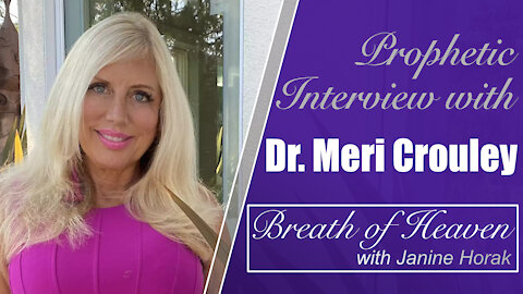 Prophetic Interview with Dr. Meri Crouley on Breath of Heaven with Janine Horak