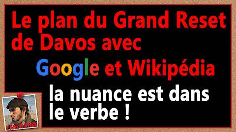 2021/42 Le plan du grand reset de Davos avec Google et Wikipédia la nuance est dans le verbe !