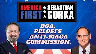 DOA: Pelosi's anti-MAGA Commission. Jim Carafano with Sebastian Gorka on AMERICA First
