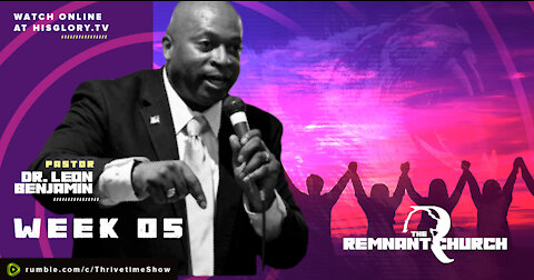 The Remnant Church with Pastor Leon Benjamin   Week 5
