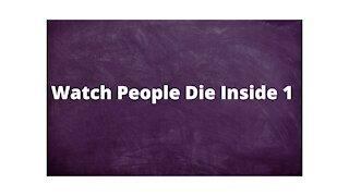 Watch People Die Inside 1