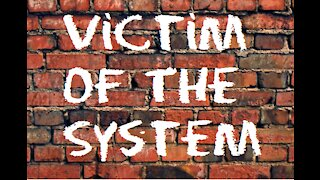 Victim Of The System