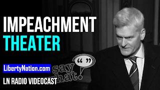 Impeachment Theater - LN Radio Videocast