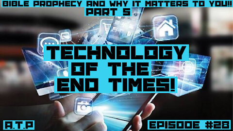 Bible Prophecy and the End Times Pt 5! Technology of the End Times!