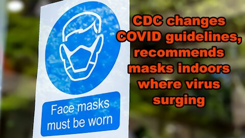 CDC changes COVID guidelines, recommends masks indoors where virus surging - Just the News Now