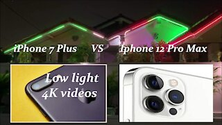 iPhone 7 Plus vs. iPhone 12 Pro Max: low light 4K videos