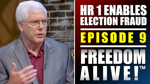 HR 1 Enables Election Fraud! - Freedom Alive™ Ep9