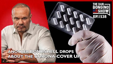 Ep. 1538 Another Bombshell Drops About The Corona-Cover Up - The Dan Bongino Show