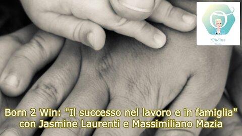 """Born 2 Win: """"Il successo nel lavoro e in famiglia"""" con J. Laurenti e M. Mazia"""