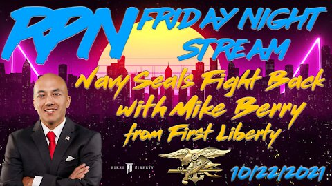 Navy Seals Take On Vaccine Mandates with Mike Berry on RPN Fri. Night