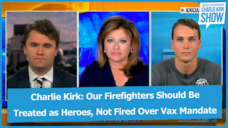 Charlie Kirk: Our Firefighters Should Be Treated as Heroes, Not Fired Over Vax Mandate