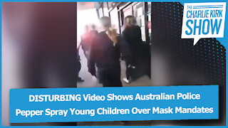 DISTURBING Video Shows Australian Police Pepper Spray Young Children Over Mask Mandates