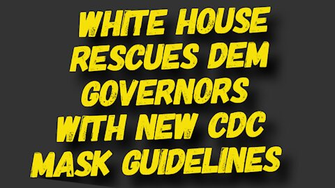 White House Rescuing Democrat Governors By Changing CDC Guidelines