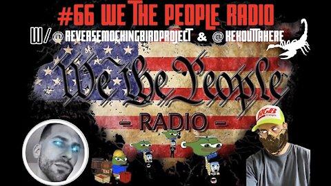 #66 We The People Radio - w/ @Reversemockingbirdproject & @Kekottahere AKA Scorpion