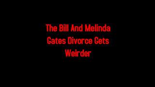 The Bill And Melinda Gates Divorce Gets Weirder 5-6-2021