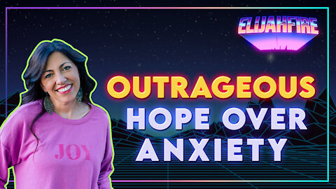ElijahFire Ep 7 - MANDY WOODHOUSE: OUTRAGEOUS HOPE OVER ANXIETY