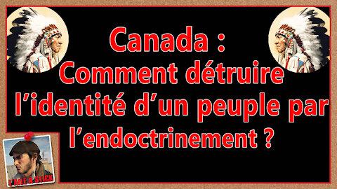 2021-038 Canada ou comment détruire l'identité d'un peuple par l'endoctrinement ?