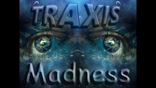 Traxis ~ Madness